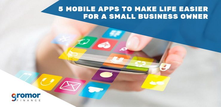 5 Mobile Apps to Make Life Simpler For A Small Business Owner