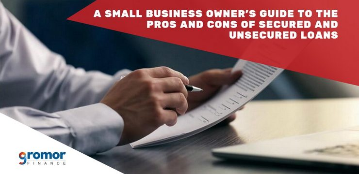 A Small Business Owner's Guide To The Pros and Cons of Secured and Unsecured Loans