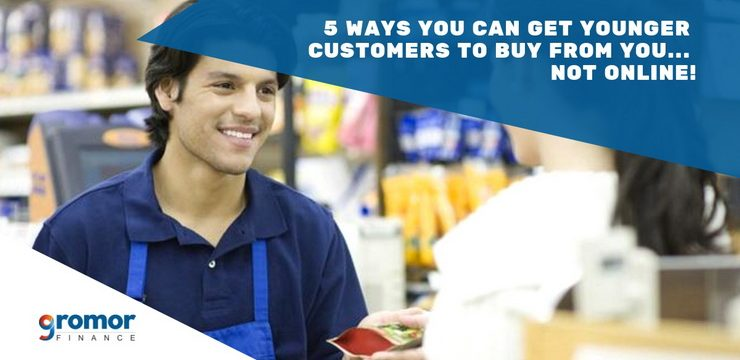 5 Ways You Can Get Younger Customers to Buy From You… Not Online!
