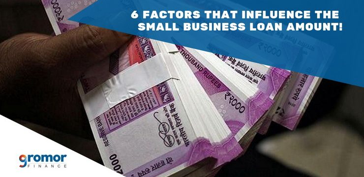 6 Factors That Influence The Small Business Loan Amount!