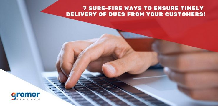 7 Sure-Fire Ways To Ensure Timely Payments From Your Customers!