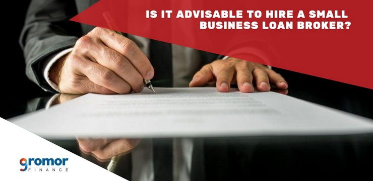 Is It Advisable To Hire A Small Business Loan Broker?
