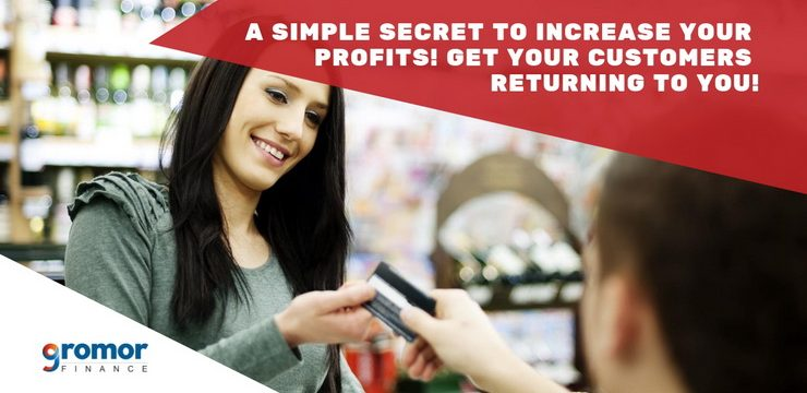A Simple Secret To Increase Your Profits! Get Your Customers Returning To You! Here's How To Do It!