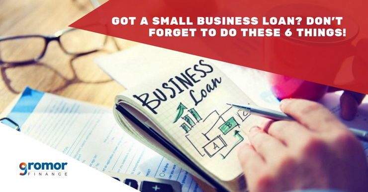Got-A-Small-Business-Loan-Don-t-Forget-To-Do-These-6-Things!