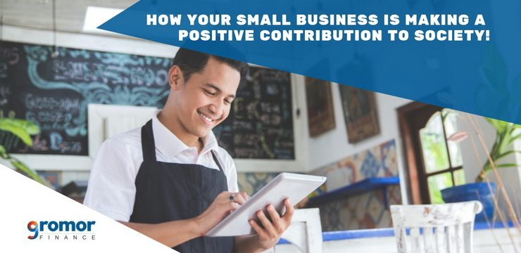 How Your Small Business Is Making A Positive Contribution To Society!